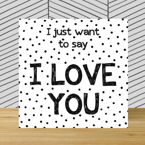 wenskaart | I just want to say I love you
