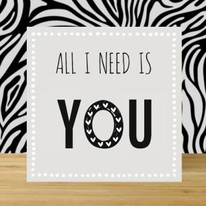 wenskaart | all I need is you
