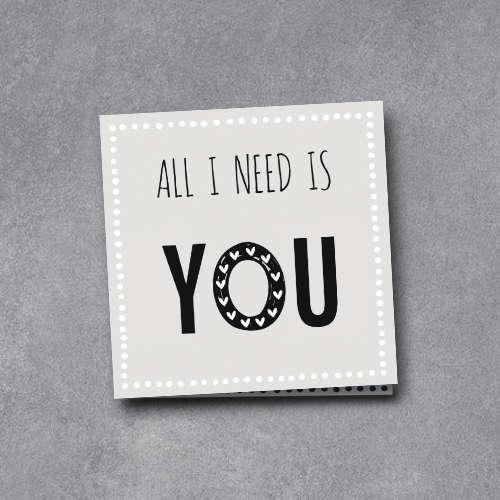 wenskaart   all I need is you